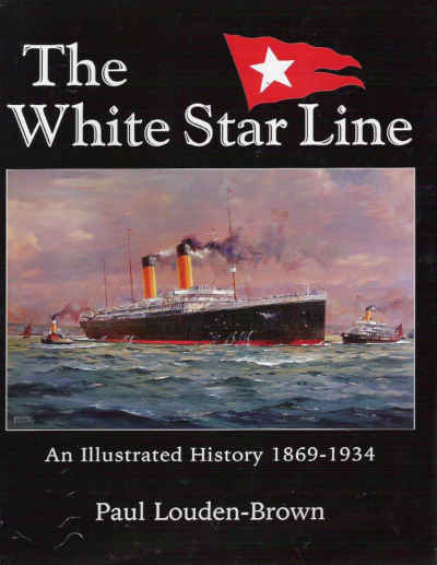 The White Star Line an illustrated history by Paul Louden-Brown