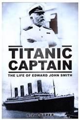 TITANIC CAPTAIN - THE LIFE OF EDWARD JOHN SMITH