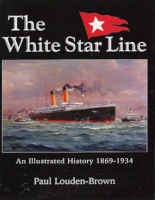 The White Star Line an illustrated history by Paul Louden-Brown sold by The Titanic Historical Society